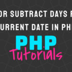 Add or Subtract Days from Current Date in Php