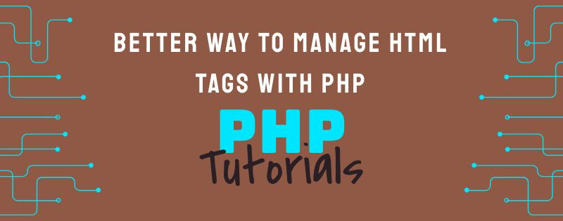 Better Way to Manage HTML Tags With PHP